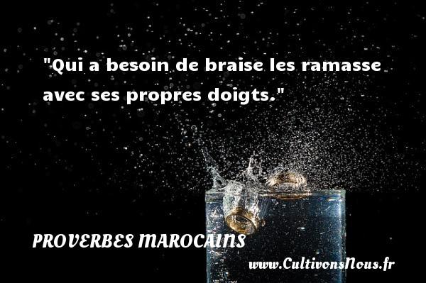 Proverbes marocains - Qui a besoin de braise les ramasse avec ses propres doigts. Un Proverbe marocain PROVERBES MAROCAINS