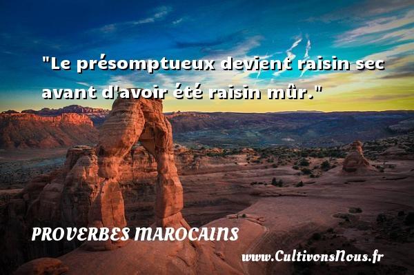 Proverbes marocains - Le présomptueux devient raisin sec avant d avoir été raisin mûr. Un Proverbe marocain PROVERBES MAROCAINS