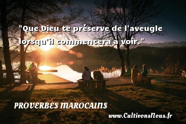 Proverbes marocains - Que Dieu te préserve de l aveugle lorsqu il commencera à voir. Un Proverbe marocain PROVERBES MAROCAINS
