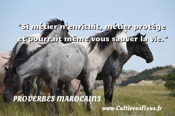 Proverbes marocains - Si métier n'enrichit, métier protège et pourrait même vous sauver la vie. Un Proverbe marocain PROVERBES MAROCAINS