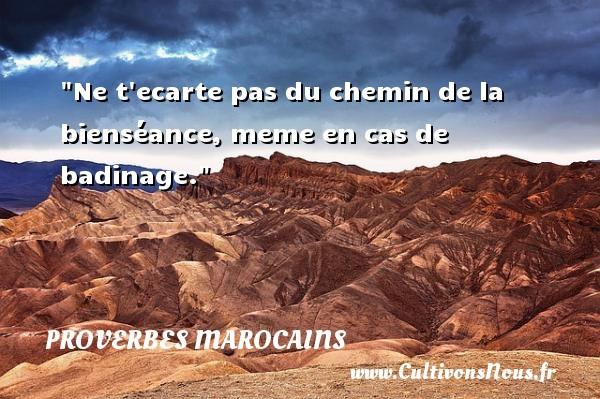 Ne t ecarte pas du chemin de la bienséance, meme en cas de badinage. Un Proverbe marocain PROVERBES MAROCAINS