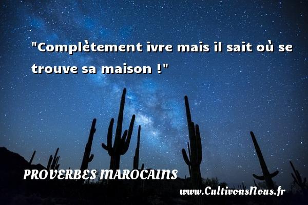 Proverbes marocains - Complètement ivre mais il sait où se trouve sa maison ! Un Proverbe marocain PROVERBES MAROCAINS