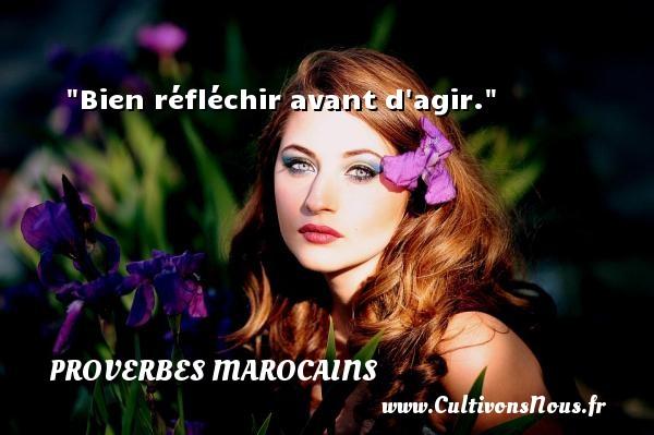 Bien réfléchir avant d agir. Un Proverbe marocain PROVERBES MAROCAINS - Proverbes agir