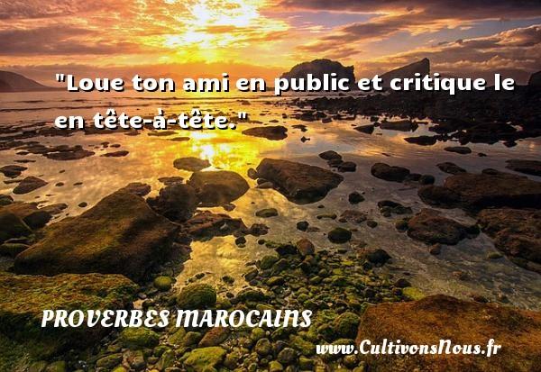 Proverbes marocains - Loue ton ami en public et critique le en tête-à-tête.  Un Proverbe marocain PROVERBES MAROCAINS