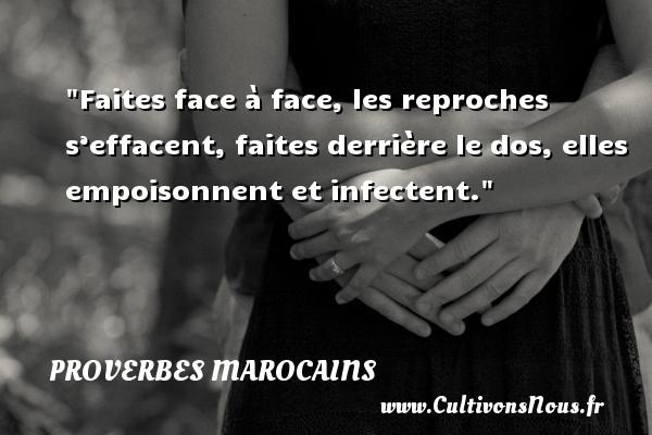 Proverbes marocains - Faites face à face, les reproches s'effacent, faites derrière le dos, elles empoisonnent et infectent. Un Proverbe marocain PROVERBES MAROCAINS