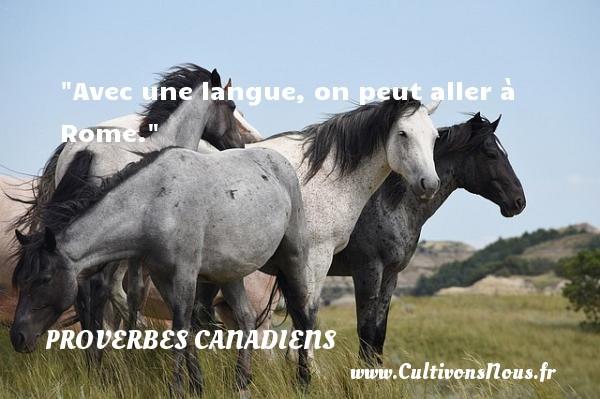 Avec une langue, on peut aller à Rome. Un Proverbe canadien PROVERBES CANADIENS - Proverbes fun - Proverbes philosophiques