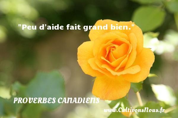 Peu d aide fait grand bien. Un Proverbe canadien PROVERBES CANADIENS - Proverbes fun - Proverbes philosophiques