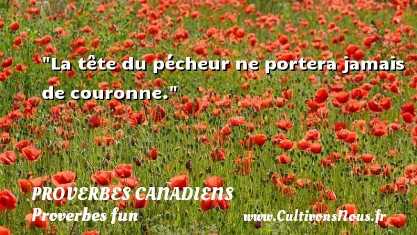 La tête du pécheur ne portera jamais de couronne. Un Proverbe canadien PROVERBES CANADIENS - Proverbes fun - Proverbes philosophiques