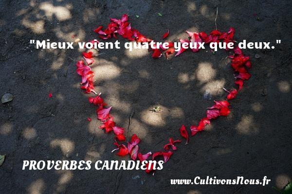 Mieux voient quatre yeux que deux. Un Proverbe canadien PROVERBES CANADIENS - Proverbes philosophiques