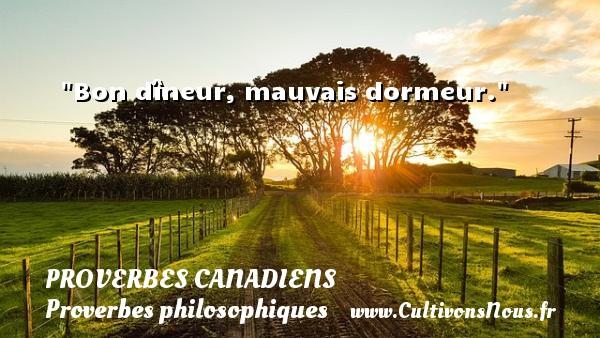 Proverbes canadiens - Proverbes philosophiques - Bon dîneur, mauvais dormeur. Un Proverbe canadien PROVERBES CANADIENS
