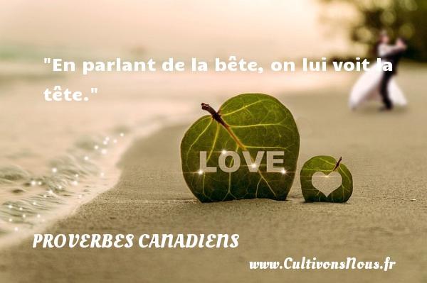 En parlant de la bête, on lui voit la tête. Un Proverbe canadien PROVERBES CANADIENS - Proverbes philosophiques