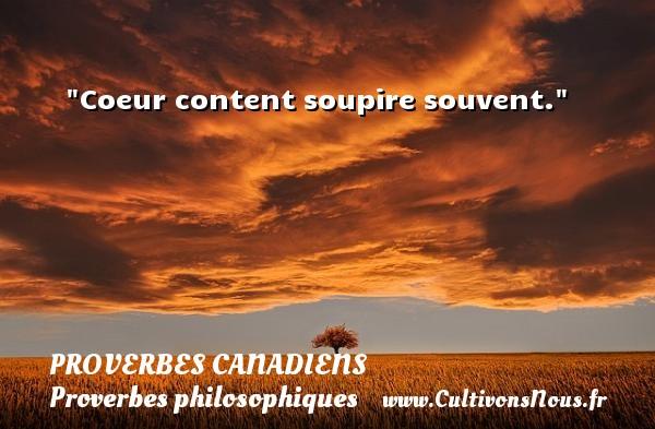 Coeur content soupire souvent. Un Proverbe canadien PROVERBES CANADIENS - Proverbes philosophiques