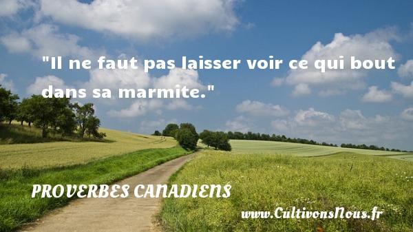 Il ne faut pas laisser voir ce qui bout dans sa marmite. Un Proverbe canadien PROVERBES CANADIENS - Proverbes philosophiques