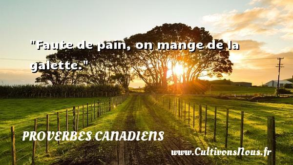 Faute de pain, on mange de la galette. Un Proverbe canadien PROVERBES CANADIENS - Proverbes philosophiques