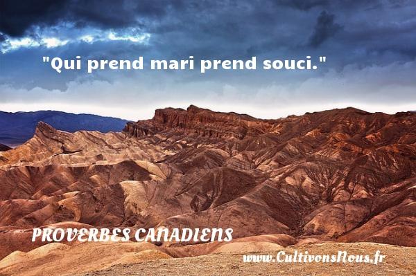 Qui prend mari prend souci. Un Proverbe canadien PROVERBES CANADIENS
