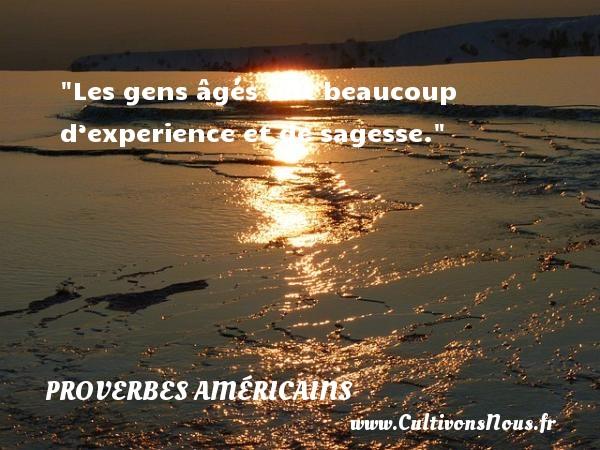 Les gens âgés ont beaucoup d'experience et de sagesse. Un Proverbe américain PROVERBES AMÉRICAINS - Proverbes américains - Proverbes philosophiques