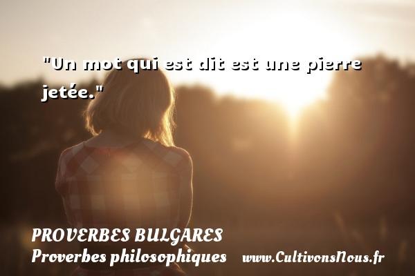 Un mot qui est dit est une pierre jetée. Un Proverbe bulgare PROVERBES BULGARES - Proverbes philosophiques