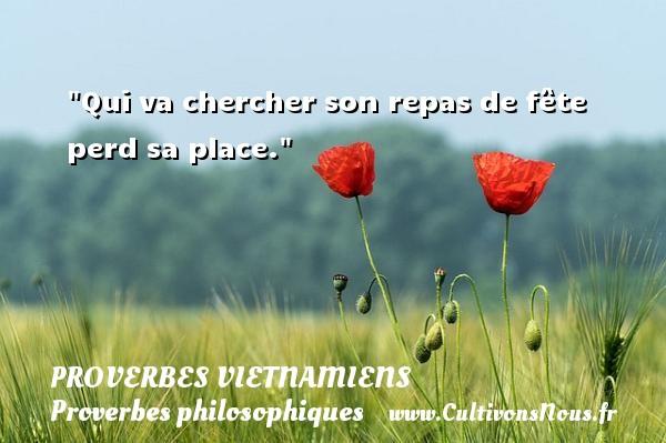 Qui va chercher son repas de fête perd sa place. Un Proverbe vietnamien PROVERBES VIETNAMIENS - Proverbes philosophiques