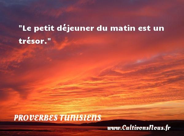 Le petit déjeuner du matin est un trésor. Un Proverbe tunisien PROVERBES TUNISIENS - Proverbes connus
