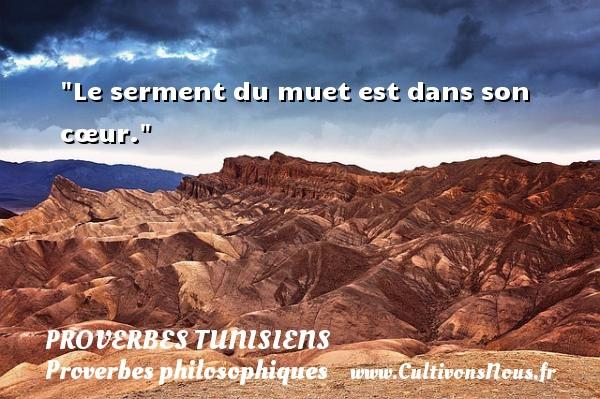 Le serment du muet est dans son cœur. Un Proverbe tunisien PROVERBES TUNISIENS - Proverbes philosophiques