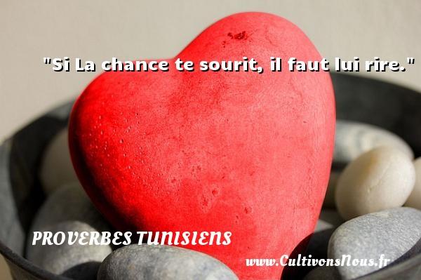 Si La chance te sourit, il faut lui rire. Un Proverbe tunisien PROVERBES TUNISIENS - Proverbe chance