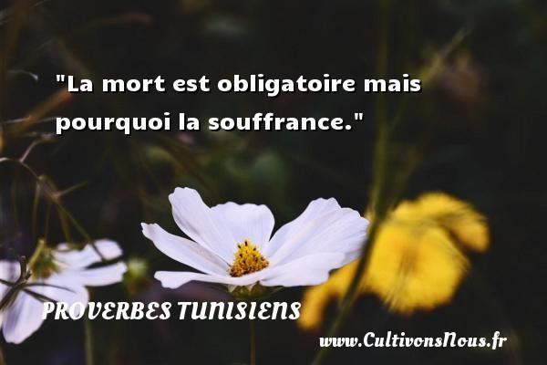 La mort est obligatoire mais pourquoi la souffrance. Un Proverbe tunisien PROVERBES TUNISIENS