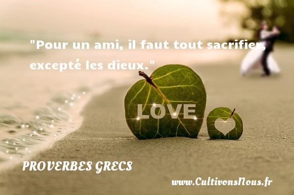 Pour un ami, il faut tout sacrifier, excepté les dieux. Un Proverbe Grec PROVERBES GRECS - Proverbes philosophiques