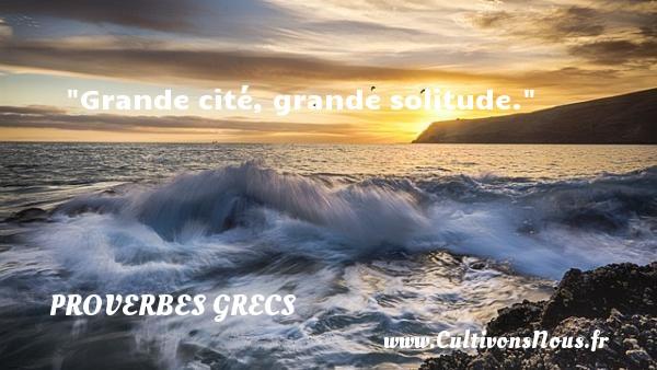 Grande cité, grande solitude. Un Proverbe Grec PROVERBES GRECS - Proverbes connus - Proverbes philosophiques