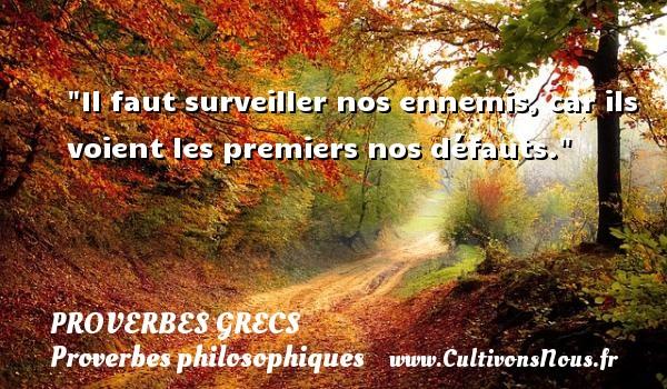 Il faut surveiller nos ennemis, car ils voient les premiers nos défauts. Un Proverbe Grec PROVERBES GRECS - Proverbes philosophiques