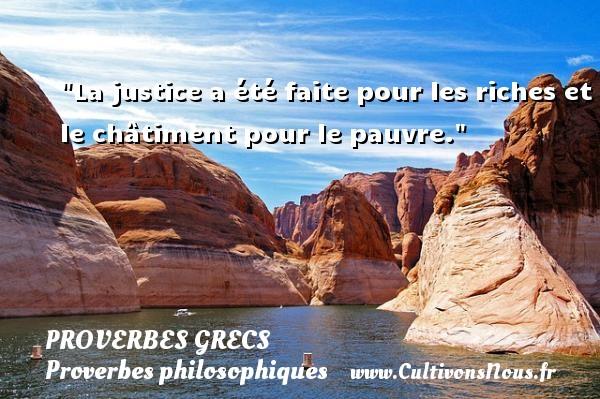 La justice a été faite pour les riches et le châtiment pour le pauvre. Un Proverbe Grec PROVERBES GRECS - Proverbes philosophiques