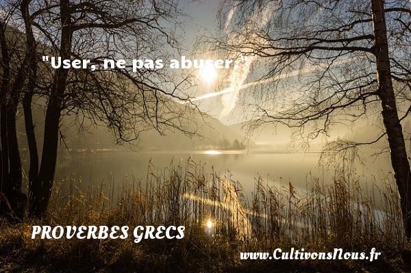 User, ne pas abuser. Un Proverbe Grec PROVERBES GRECS - Proverbes philosophiques