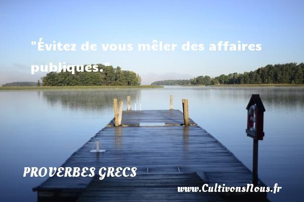 Évitez de vous mêler des affaires publiques. Un Proverbe Grec PROVERBES GRECS - Proverbes philosophiques