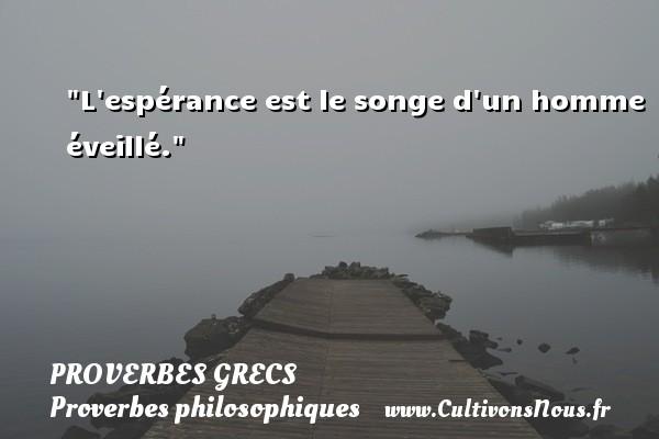 L espérance est le songe d un homme éveillé. Un Proverbe Grec PROVERBES GRECS - Proverbes philosophiques