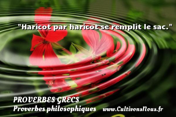 Haricot par haricot se remplit le sac. Un Proverbe Grec PROVERBES GRECS - Proverbes philosophiques