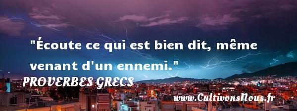 Écoute ce qui est bien dit, même venant d un ennemi. Un Proverbe Grec PROVERBES GRECS - Proverbes philosophiques