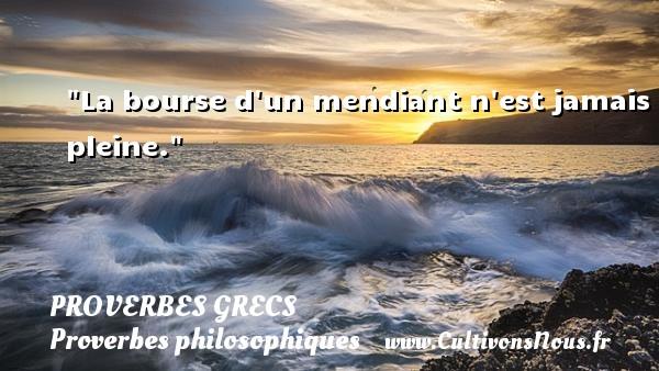 La bourse d un mendiant n est jamais pleine. Un Proverbe Grec PROVERBES GRECS - Proverbes philosophiques