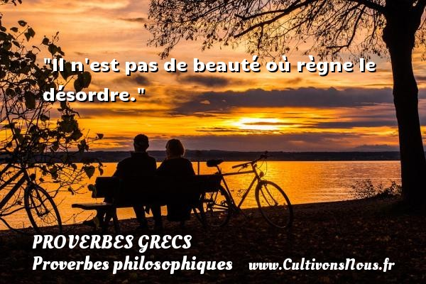 Il n est pas de beauté où règne le désordre. Un Proverbe Grec PROVERBES GRECS - Proverbes philosophiques