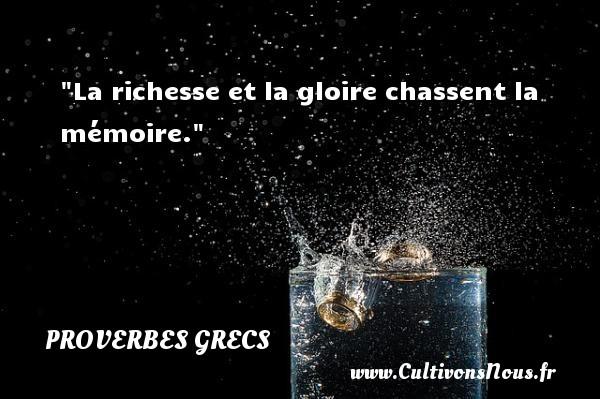 La richesse et la gloire chassent la mémoire.  Un Proverbe Grec PROVERBES GRECS - Proverbes philosophiques