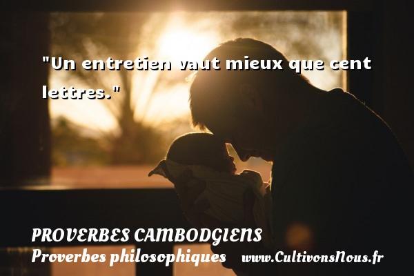 Un entretien vaut mieux que cent lettres. Un Proverbe cambodgien PROVERBES CAMBODGIENS - Proverbes philosophiques