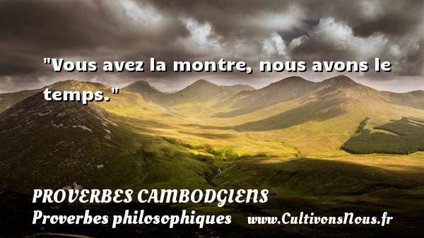 Vous avez la montre, nous avons le temps. Un Proverbe cambodgien PROVERBES CAMBODGIENS - Proverbes philosophiques