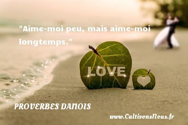 Aime-moi peu, mais aime-moi longtemps. Un Proverbe danois PROVERBES DANOIS - Proverbes temps
