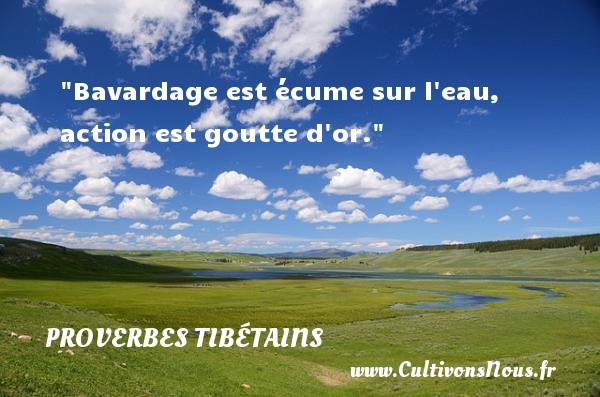 Proverbes tibétains - Bavardage est écume sur l eau, action est goutte d or.  Un Proverbe tibétain PROVERBES TIBÉTAINS