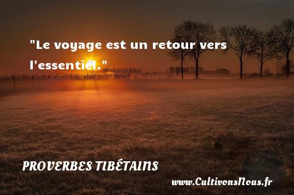 Le voyage est un retour vers l essentiel. Un Proverbe tibétain PROVERBES TIBÉTAINS - Proverbes tibétains