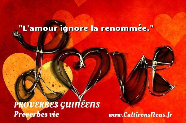 proverbes guinéens - Proverbes vie - L amour ignore la renommée. Un Proverbe guinéen PROVERBES GUINÉENS