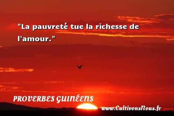 La pauvreté tue la richesse de l amour. Un Proverbe guinéen PROVERBES GUINÉENS - proverbes guinéens - Proverbes philosophiques