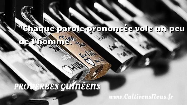 Chaque parole prononcée vole un peu de l homme. Un Proverbe guinéen PROVERBES GUINÉENS - proverbes guinéens - Proverbes connus - Proverbes fun