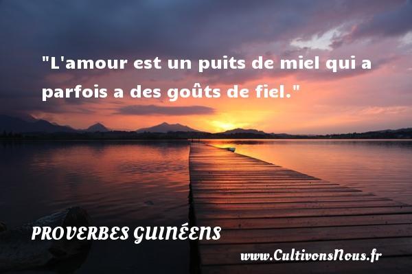 L amour est un puits de miel qui a parfois a des goûts de fiel. Un Proverbe guinéen PROVERBES GUINÉENS - proverbes guinéens - Proverbes philosophiques