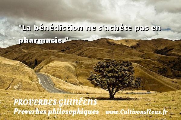 proverbes guinéens - Proverbes philosophiques - La bénédiction ne s achète pas en pharmacie. Un Proverbe guinéen PROVERBES GUINÉENS