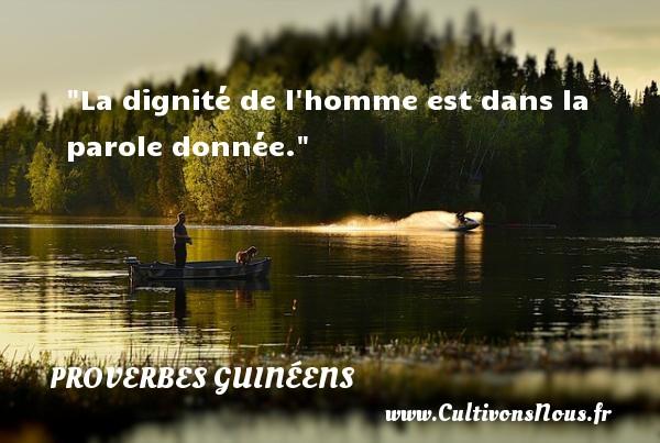 La dignité de l homme est dans la parole donnée. Un Proverbe guinéen PROVERBES GUINÉENS - proverbes guinéens - Proverbes philosophiques