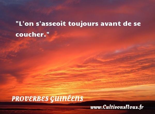 L on s asseoit toujours avant de se coucher. Un Proverbe guinéen PROVERBES GUINÉENS - proverbes guinéens - Proverbes philosophiques